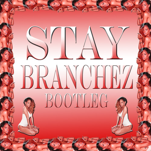 Stay (Branchez Bootleg) [FREE DOWNLOAD] - my music is better